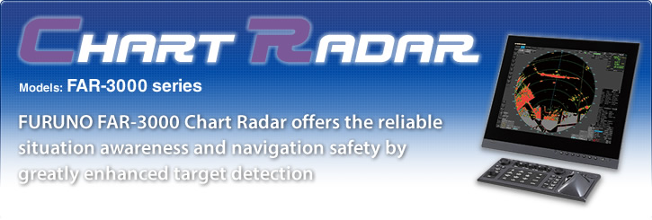 FURUNO FAR-3000 Chart Radar offers the reliable situation awareness and navigation safety by greatly enhanced target detection