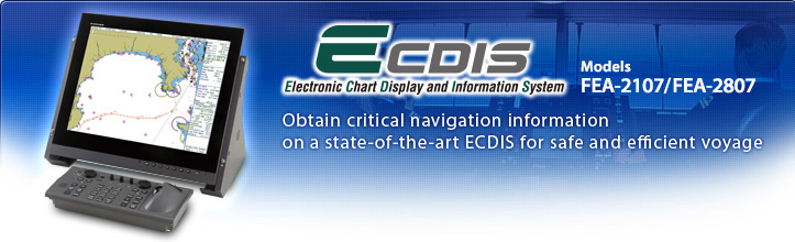 ECDIS FEA-2107, FEA-2807 Obtain critical navigation information on a state-of-the-art ECDIS for safe and efficient voyage