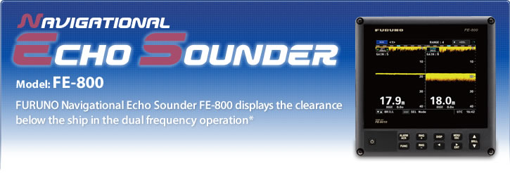 FURUNO Navigational Echo Sounder FE-800 displays the clearance below the ship in the dual frequency operation*
