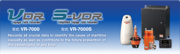 VDR Model:VR-7000 / S-VDR VR-7000S | Records all crucial data to identify the cause of maritime casualty as well as contribute to the future prevention of the catastrophe of any kind.